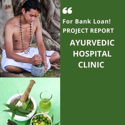 Ayurvedic Clinic Hospital Project Report for Bank Loan