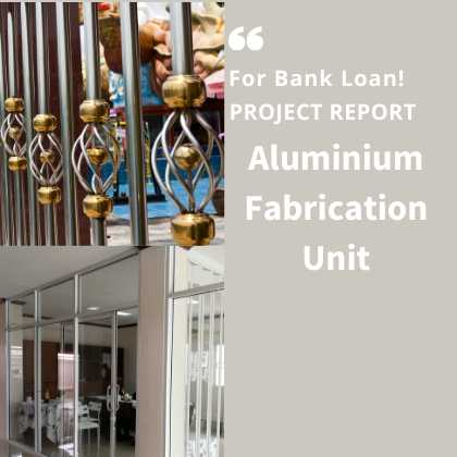 Aluminium Fabrication Project Report for Bank Loan