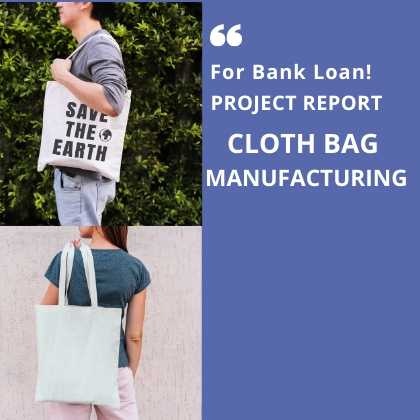 Cloth Bag Manufacturing Project Report for Bank Loan