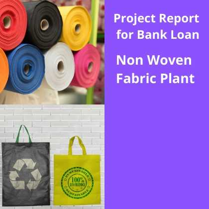 Manufacturing of Non Woven Fabric Plant Project Report for Bank Loan
