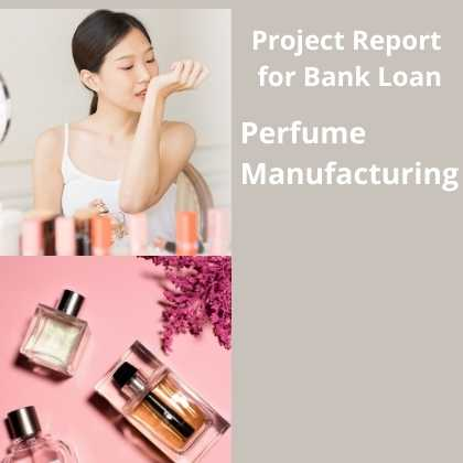 Perfume Manufacturing Project Report for Bank Loan