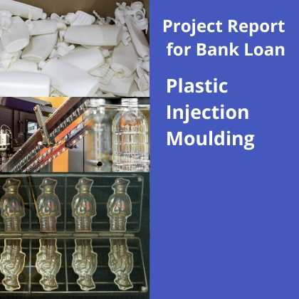 Plastic Injection Moulding Project Report for Bank Loan