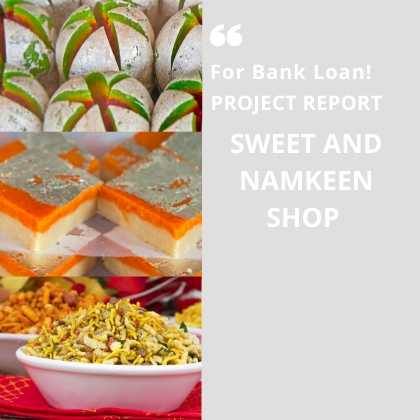 Sweets and Namkeen Shop Project Report for Bank Loan